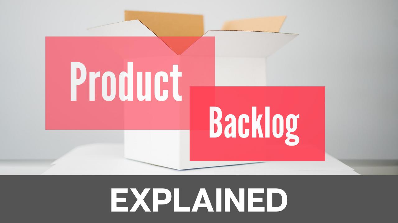 Product Backlog – Explained