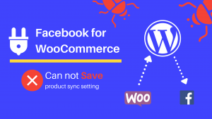 Facebook for WooCommerce – can not save product sync setting